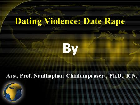 Dating Violence: Date Rape By Asst. Prof. Nanthaphan Chinlumprasert, Ph.D., R.N.