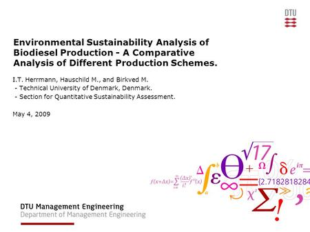 Environmental Sustainability Analysis of Biodiesel Production - A Comparative Analysis of Different Production Schemes. I.T. Herrmann, Hauschild M., and.