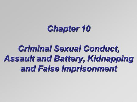 Chapter 10 Criminal Sexual Conduct, Assault and Battery, Kidnapping and False Imprisonment.