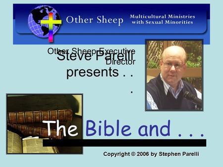 Steve Parelli presents... Other Sheep Executive Director The Bible and... Copyright © 2006 by Stephen Parelli.