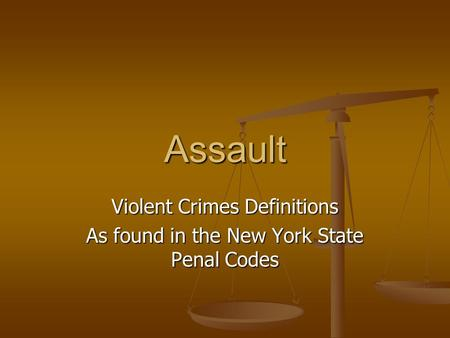 Assault Violent Crimes Definitions As found in the New York State Penal Codes.