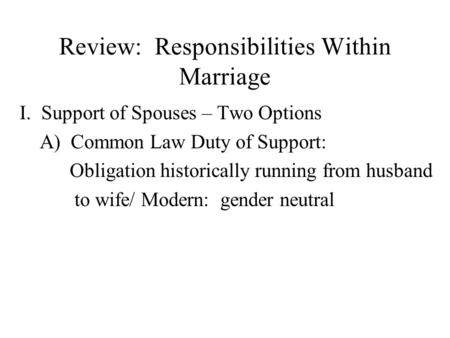 Review: Responsibilities Within Marriage I. Support of Spouses – Two Options A) Common Law Duty of Support: Obligation historically running from husband.