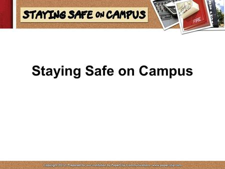 Staying Safe on Campus. Community Concerns We all have responsibility! Be on the lookout for: –Propped doors –Hate/bias incidents –Strangers –Slippery.
