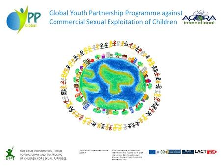 Global Youth Partnership Programme against Commercial Sexual Exploitation of Children END CHILD PROSTITUTION, CHILD PORNOGRAPHY AND TRAFFICKING OF CHILDREN.