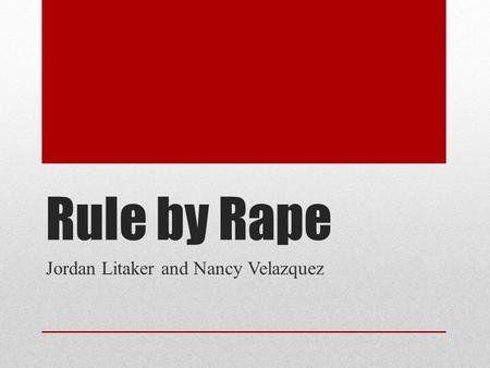 Rule by Rape Jordan Litaker and Nancy Velazquez. Rape Culture  21% of Ghanaian women reported in one survey that their sexual initiation was by rape.