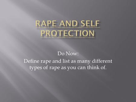 Do Now: Define rape and list as many different types of rape as you can think of.