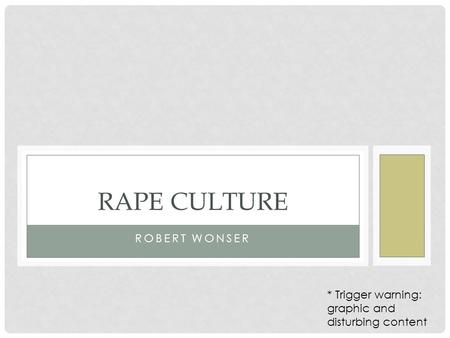 ROBERT WONSER RAPE CULTURE * Trigger warning: graphic and disturbing content.