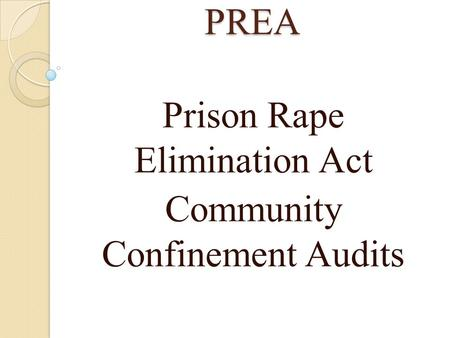 PREA Prison Rape Elimination Act Community Confinement Audits.