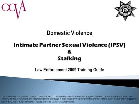 This project was supported by Grant No. 2005-WE-AX-0132 awarded by the Office on Violence Against Women, U.S. Department of Justice. The opinions, finding,