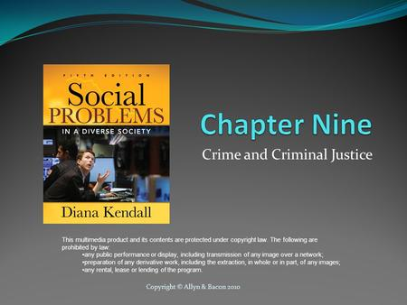 Copyright © Allyn & Bacon 2010 Crime and Criminal Justice This multimedia product and its contents are protected under copyright law. The following are.