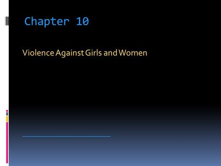 Chapter 10 Violence Against Girls and Women _____________________________.