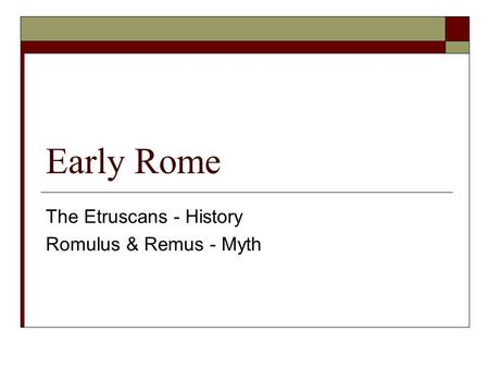 Early Rome The Etruscans - History Romulus & Remus - Myth.