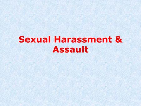 Sexual Harassment & Assault. What is Sexual Assault FSexual assault can be verbal, visual, or anything that forces a person to join in unwanted sexual.