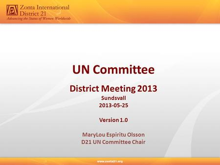 UN Committee District Meeting 2013 Sundsvall 2013-05-25 Version 1.0 MaryLou Espiritu Olsson D21 UN Committee Chair.