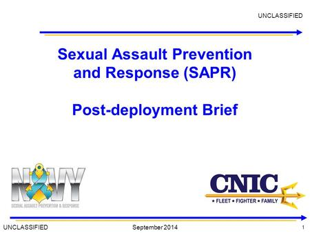 1 1 September 2014 Sexual Assault Prevention and Response (SAPR) Post-deployment Brief UNCLASSIFIED.
