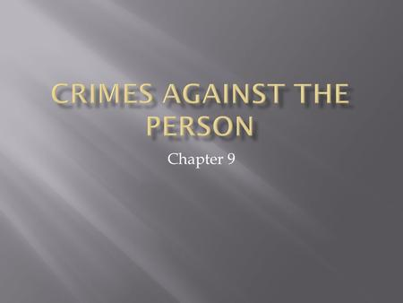 Chapter 9.  Learn the types and elements of criminal homicide  Be able to distinguish criminal from non- criminal homicide  Learn the elements of assault.