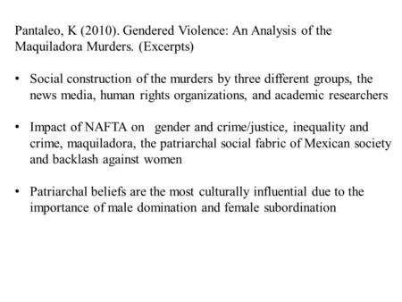 Pantaleo, K (2010). Gendered Violence: An Analysis of the Maquiladora Murders. (Excerpts) Social construction of the murders by three different groups,