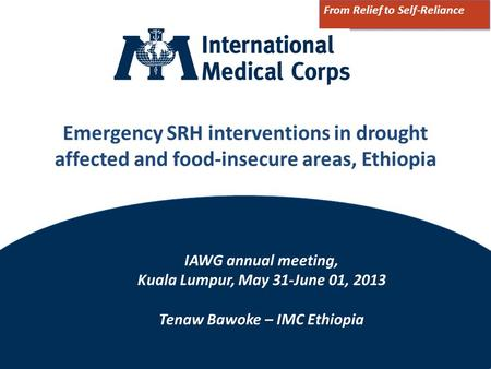 ©2012 International Medical Corps Emergency SRH interventions in drought affected and food-insecure areas, Ethiopia From Relief to Self-Reliance IAWG annual.
