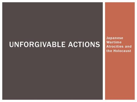 Japanese Wartime Atrocities and the Holocaust UNFORGIVABLE ACTIONS.