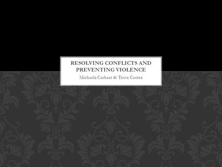 Michaela Carbaat & Tessa Cortez. Referred to disagreements, struggles, or fights. Conflicts between people/groups are interpersonal conflicts Escalate: