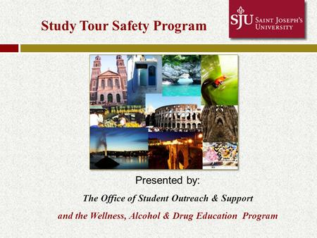 Study Tour Safety Program Presented by: The Office of Student Outreach & Support and the Wellness, Alcohol & Drug Education Program.