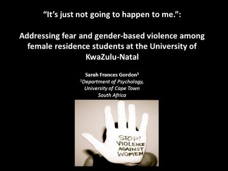 """It's just not going to happen to me."": Addressing fear and gender-based violence among female residence students at the University of KwaZulu-Natal Sarah."