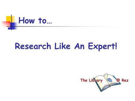 How to… Research Like An Expert!. Today's Goals By the end of the period, I will: understand Boolean search operators have created a successful search.