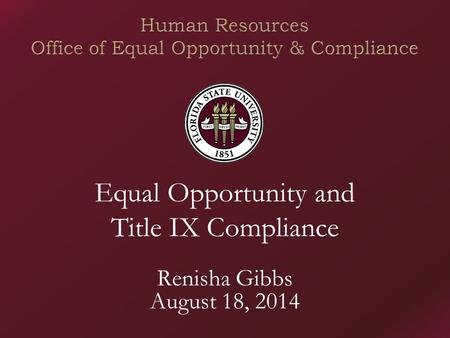 Equal Opportunity and Title IX Compliance Renisha Gibbs August 18, 2014.
