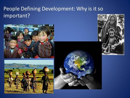 People Defining Development: Why is it so important?