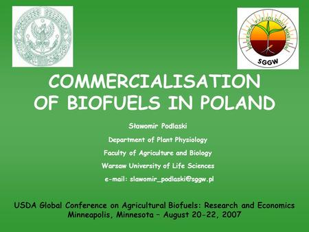 COMMERCIALISATION OF BIOFUELS IN POLAND Sławomir Podlaski Department of Plant Physiology Faculty of Agriculture and Biology Warsaw University of Life Sciences.