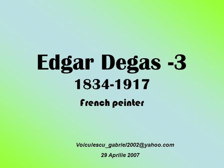 Edgar Degas -3 1834-1917 French peinter 29 Aprilie 2007.