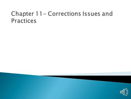 Chapter 11- Corrections Issues and Practices