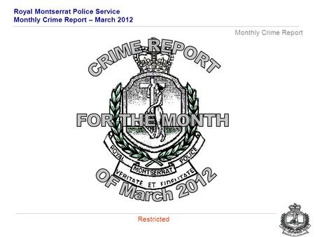 Royal Montserrat Police Service Monthly Crime Report – March 2012 Monthly Crime Report Restricted.