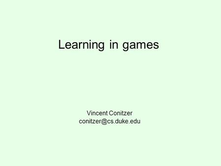 Learning in games Vincent Conitzer
