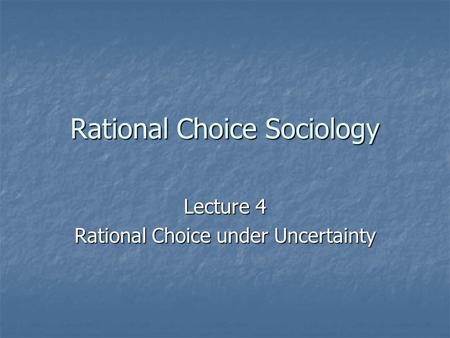Rational Choice Sociology Lecture 4 Rational Choice under Uncertainty.