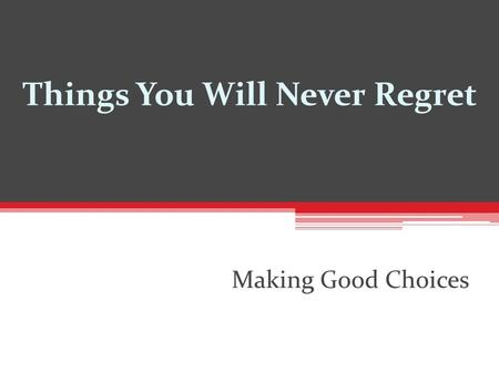 Things You Will Never Regret Making Good Choices.