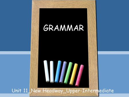 GRAMMAR Unit 11_New Headway_Upper-Intermediate. OUTLINE Hypothesizing-past and present Wish Conditionals Other expressions.