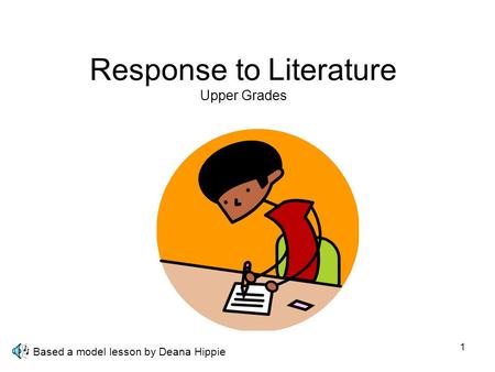 1 Response to Literature Upper Grades Based a model lesson by Deana Hippie.