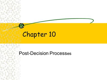 Chapter 10 Post-Decision Process es. Learning Objectives~ Ch. 10 To understand: 1.Post-decision dissonance & regret 2.Consumer learning from experience.