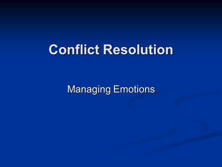 Conflict Resolution Managing Emotions. Identifying Motions and their Effects.