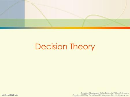 5s-1Decision Theory McGraw-Hill/Irwin Operations Management, Eighth Edition, by William J. Stevenson Copyright © 2005 by The McGraw-Hill Companies, Inc.