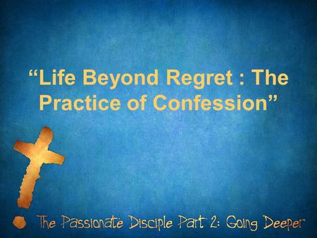 """Life Beyond Regret : The Practice of Confession""."