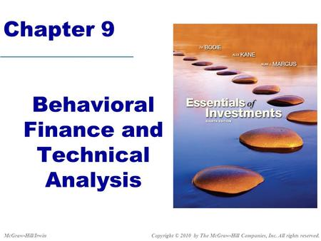 Chapter 9 Behavioral Finance and Technical Analysis Copyright © 2010 by The McGraw-Hill Companies, Inc. All rights reserved.McGraw-Hill/Irwin.