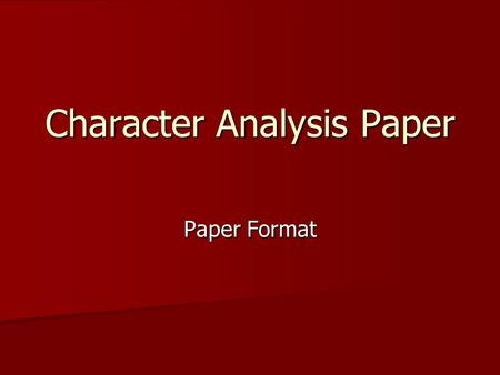 Character Analysis Paper Paper Format. COVER (Extra Credit) Construct a cover using a sheet of printer paper. Construct a cover using a sheet of printer.