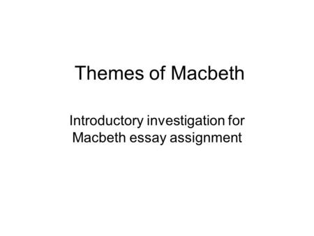 macbeth themes and motifs ppt video online  themes of macbeth introductory investigation for macbeth essay assignment