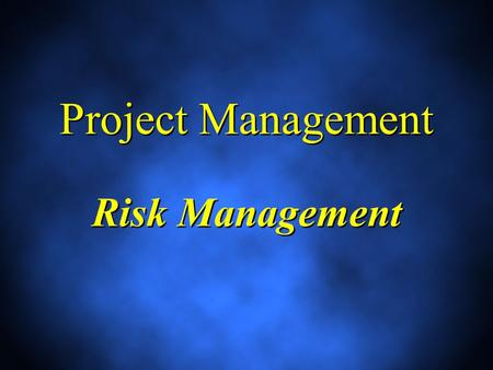Project Management Risk Management. Outline 1.Introduction 2.Definition of Risk 3.Tolerance of Risk 4.Definition of Risk Management 5.Certainty, Risk,