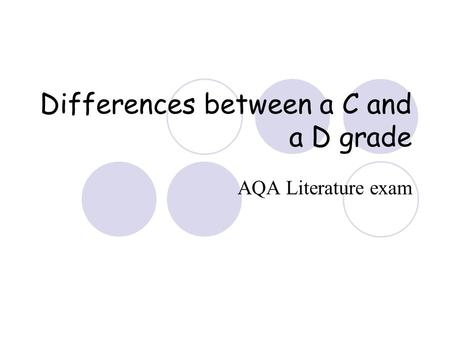 Differences between a C and a D grade AQA Literature exam.