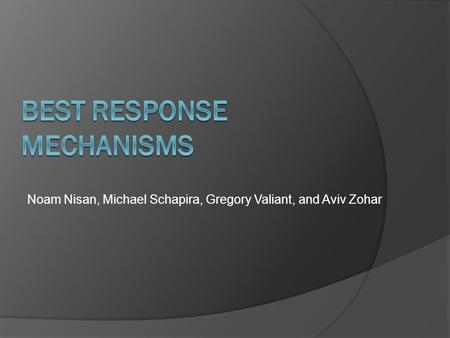 Noam Nisan, Michael Schapira, Gregory Valiant, and Aviv Zohar.