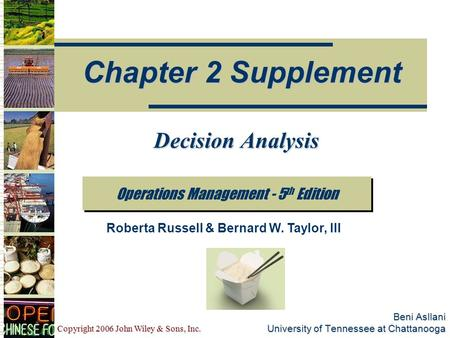 Copyright 2006 John Wiley & Sons, Inc. Beni Asllani University of Tennessee at Chattanooga Operations Management - 5 th Edition Chapter 2 Supplement Roberta.