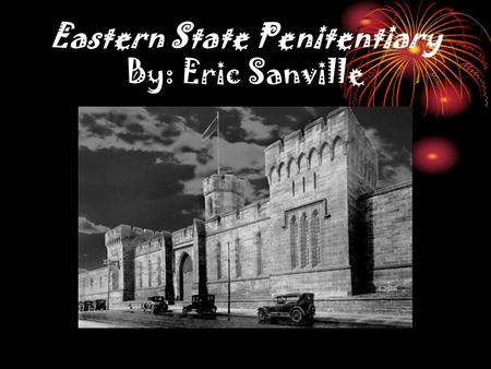 Eastern State Penitentiary By: Eric Sanville. Performance Expectation At the end of this lesson, you will:  Learn about two notorious prisoners who lived.